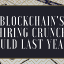 Blockchain's Hiring Crunch Could Last Years