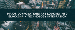 6 out of 10 Major Corporations Are Looking into Blockchain Technology Integration